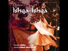 Gulzar - Ishqa Ishqa - Tere Ishq Mein - Sung By Rekha Bhardwaj Music Vishal Bhardwaj Lyrics Gulzar - YouTube