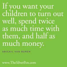 Better parenting: more time, less money.