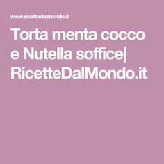Torta menta cocco e Nutella soffice| RicetteDalMondo.it