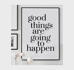 Good things are going to happen - print in the decor8 shop $25 - -perfect for the new year!