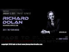 Ep. 583 FADE to BLACK Jimmy Church w/ Richard Dolan : 2017 UFO Disclosure : LIVE - Published on Jan 4, 2017 This is our first broadcast of 2017 and our guest is Richard Dolan...he is here to discuss UFOs, world governments and what we can expect in the new year... #f2b #KGRA