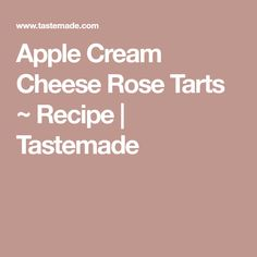 Apple Cream Cheese Rose Tarts ~ Recipe   Tastemade