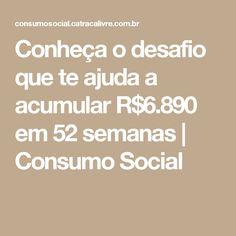 Conheça o desafio que te ajuda a acumular R$6.890 em 52 semanas | Consumo Social