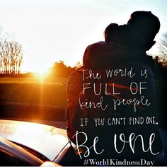 The world is full of kind people... If you can't find one, be one. #worldkindnessday