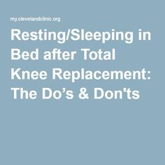 Resting/Sleeping in Bed after Total Knee Replacement: The Do's & Don'ts
