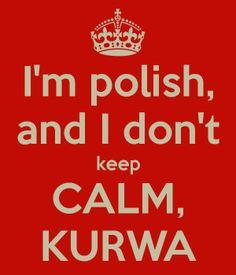 I'm polish KURWA!