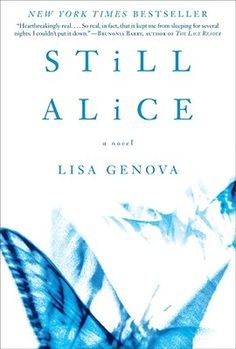 An estimated 5.2 million Americans of all ages currently have Alzheimer's Disease, including 13 percent of all people age sixty-five and over.  Genova uses the successful, articulate, and independent Alice as the perfect vehicle to capture what it feels like to literally lose your mind. You'll admire Alice's strength and resourcefulness even as you cry over her losses. Still Alice brings new understanding for all those affected by this terrible neurological disease.