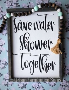 """save water shower together"" handmade sign. The frame is stained and the sign is a white background with black lettering. This sign measures approx. This sign includes your choice of stain color for the frames. (Frame color pictured is Carbon Gray) Farmhouse Wall Decor, Farmhouse Signs, Urban Farmhouse, Rustic Decor, Farmhouse Windows, Country Farmhouse, Country Kitchen, Country Roads, Home Decor Signs"