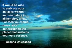 Embrace your childlike wonder and the planet that sustains you. Akashic Wisdom, Mother Earth, Nature