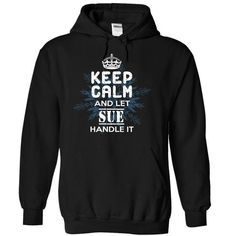 Cool Keep Calm and Let SUE Handle It T shirts