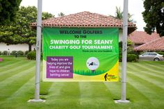Swinging for Seany Charity Golf Tournament Welcome Banner. A great way to get peoples attention when they enter the course. @SeanyFoundation #golftournament #charity #welcomebanner
