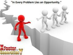In every problem lies opportunity.