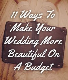 11 Ways To Make Your Wedding More Beautiful On A Budget