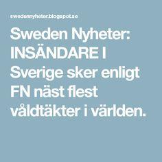 Sweden  Nyheter: INSÄNDAREI Sverige sker enligt FN näst flest våldtäkter i världen.