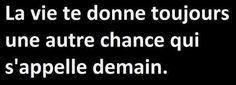 La vie te donne toujours un autre change, s'appelle demain. Patiente jusqu'à demain ...