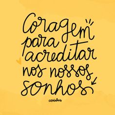 Coragem para acreditar nos nossos sonhos Motivational Phrases, Inspirational Quotes, Summer Quotes, Lettering Tutorial, Sweet Quotes, Quotes About Moving On, Quote Posters, Positive Thoughts, Cool Words