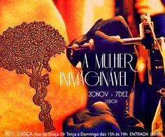 A MULHER INIMAGINÁVEL até 7DEZ!!  Galeria Arte Graça. Rua da Graça 29 Terça a Domingo das 15h às 19h. Entrada Livre.