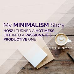 I used to be a #hotmess. I was unhappy and I couldn't get things done. Then I found Minimalism, and things started falling into place.