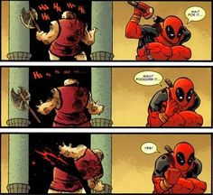 Deadpool.... he looks so cute in the last one! :)