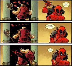 Deadpool.... he looks so cute in the last one! :)