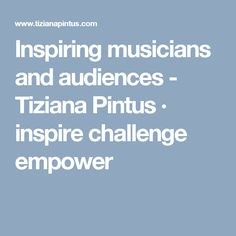 Inspiring musicians and audiences - Tiziana Pintus · inspire challenge empower Musicians, Challenges, Inspire, Inspiration, Biblical Inspiration, Music Artists, Composers, Inspirational, Inhalation