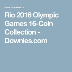 Rio 2016 Olympic Games 16-Coin Collection - Downies.com