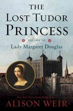 The lost Tudor princess : the life of Lady Margaret Douglas - Peabody West Branch