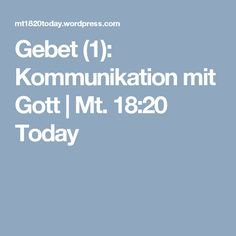 Gebet (1): Kommunikation mit Gott  | Mt. 18:20 Today
