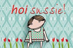 """Gratis e-card: """"Hoi+zus!"""" E Cards, Greeting Cards, Dutch Quotes, Pep Talks, Sister Love, Little Sisters, Friends Forever, Qoutes, Funny Pictures"""