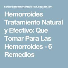 Hemorroides Tratamiento Natural y Efectivo: Que Tomar Para Las Hemorroides - 6 Remedios