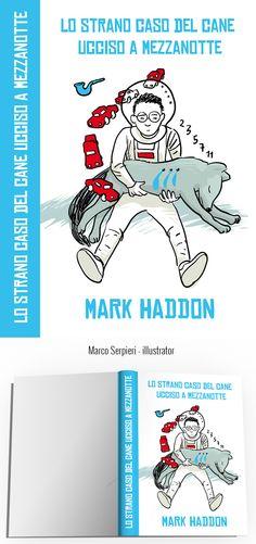 """""""lo strano caso del cane ucciso a mezzanotte"""" Mark Haddon Mark Haddon, Serpieri, Book Covers, Illustration, Books, Livros, Illustrations, Livres, Book"""