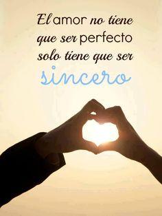 El AMOR no tiene que ser PERFECTOS, solo tiene que ser SINCERO...                                                                                                                                                                                 Más