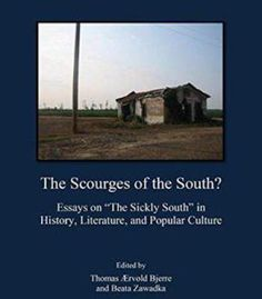 The Scourges Of The South? Essays On The Sickly South In History Literature And Popular Culture PDF