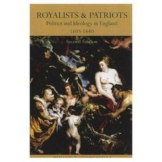 """J. P. Sommerville. """"Royalists and patriots : politics and ideology in England, 1603-1640."""" JA84.G7S655"""