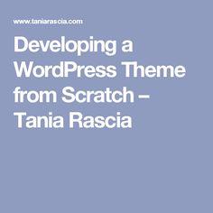 Developing a WordPress Theme from Scratch – Tania Rascia