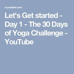 Let's Get started - Day 1 - The 30 Days of Yoga Challenge - YouTube