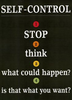 SELF CONTROL  1. STOP  2. think  3. what could happen?  4. is that what you want?