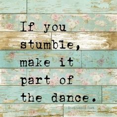 If you stumble, make it part of the dance. #quote #inspiration #vintage