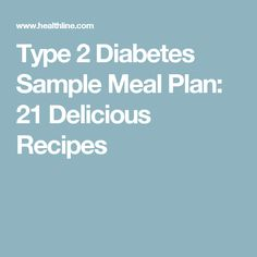 Type 2 Diabetes Sample Meal Plan: 21 Delicious Recipes