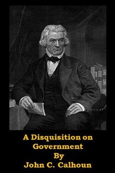 A Disquisition on Government (Optimized for Kindle) by John C Calhoun.