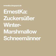 ErnestKa: Zuckersüßer Winter- Marshmallow Schneemänner