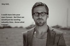 Ryan Gosling and his words of wisdom!