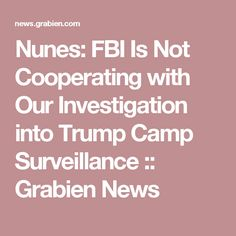 Nunes: FBI Is Not Cooperating with Our Investigation into Trump Camp Surveillance :: Grabien News
