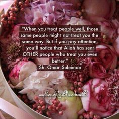 """""""When you treat people well, those same people might not treat you the same way. But if you pay attention, you'll notice that Allah has sent OTHER people who treat you even better. Quran Quotes Love, Allah Quotes, Muslim Quotes, Religious Quotes, Spiritual Quotes, Qoutes, Spiritual Beliefs, Positive Quotes, Quotations"""