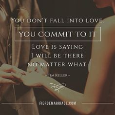 You don't fall in love, you commit to it. Love is saying I will be there no matter what. - Tim Keller Get the best tips and how to have strong marriage/relationship here: Wife Quotes, Husband Quotes, Dating Quotes, Dating Tips, Girlfriend Quotes, Strong Marriage, Love And Marriage, Marriage Advice, Fierce Marriage