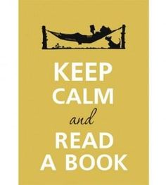Keep Calm and Read a Book! Indeed!