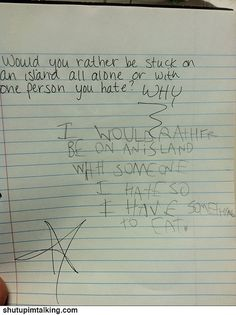 """""""Would you rather be stuck on an island all alone or with one person you hate? Why?"""" """"I would rather be on an island with someone I hate so I have something to eat."""" lmao this is entirely too funny. #humor #funny #kids"""