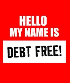Image result for hello my name is debt free