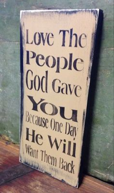 This Shabby Wood Sign Love The People God Gave You Made To Order is just one of the custom, handmade pieces you'll find in our signs shops. Now Quotes, Sign Quotes, Great Quotes, Quotes To Live By, Inspirational Quotes, Wood Signs Sayings, Diy Wood Signs, Painted Wood Signs, Hand Painted