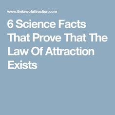6 Science Facts That Prove That The Law Of Attraction Exists